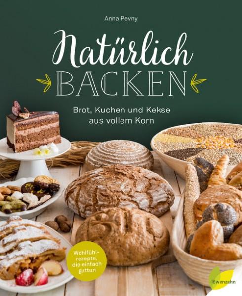 Natürlich Backen - Brot,Kuchen & Kekse aus vollem Korn